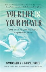 Your Life Is Your Prayer - Gallagher, Bj; Beasley, Sam; Blanchard, Ken - ISBN: 9781633539709