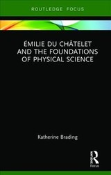 Emilie Du Chatelet And The Foundations Of Physical Science - Brading, Katherine (duke University, Usa) - ISBN: 9781138351653