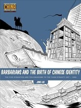 Barbarians And The Birth Of Chinese Identity - Liu, Jing - ISBN: 9781611720341