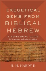 Exegetical Gems From Biblical Hebrew - Hardy, H. H. Ii - ISBN: 9780801098765