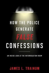 How The Police Generate False Confessions - Trainum, James L. - ISBN: 9781538120033