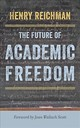 Future Of Academic Freedom - Reichman, Henry - ISBN: 9781421428581