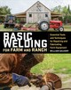 Basic Welding For Farm And Ranch: Essential Tools And Techniques For Repairing And Fabricating Farm Equipment - Galvery, ,william - ISBN: 9781612128788
