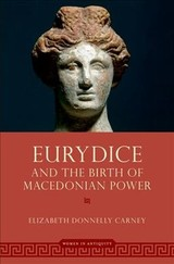 Eurydice And The Birth Of Macedonian Power - Carney, Elizabeth Donnelly (professor Emerita, Professor Emerita, Clemson University) - ISBN: 9780190280536
