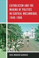 Catholicism And The Making Of Politics In Central Mozambique, 1940-1986 - Morier-Genoud, Eric - ISBN: 9781580469418