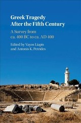 Greek Tragedy After The Fifth Century - Liapis, Vayos (EDT)/ Petrides, Antonis K. (EDT) - ISBN: 9781107038554