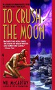 To Crush The Moon - McCarthy, Wil - ISBN: 9780553587173