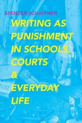 Writing As Punishment In Schools, Courts, And Everyday Life - Schaffner, Spencer - ISBN: 9780817359553