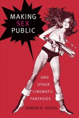 Making Sex Public And Other Cinematic Fantasies - Young, Damon R. - ISBN: 9781478001676