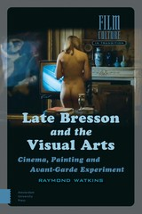 Late Bresson and the Visual Arts - Raymond  Watkins - ISBN: 9789048533992