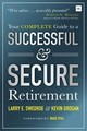 Your Complete Guide To A Successful And Secure Retirement - Swedroe, Larry; Grogan, Kevin - ISBN: 9780857197320