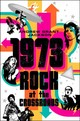 1973: Rock At The Crossroads - Jackson, Andrew Grant - ISBN: 9781250299987