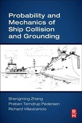 Probability and Mechanics of Ship Collision and Grounding - Villavicencio, Richard; Pedersen, Preben Terndrup; Zhang, Shengming - ISBN: 9780128150221