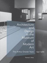 Architecture And Design At The Museum Of Modern Art - The Arthur Drexler Years, 1951-1986 - Hines, Thomas S. - ISBN: 9781606065815