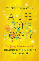 Life Of Lovely - Downs, Annie F. - ISBN: 9781462796618