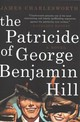 Patricide Of George Benjamin Hill - Charlesworth, James - ISBN: 9781510731790