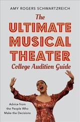 Ultimate Musical Theater College Audition Guide - Rogers Schwartzreich, Amy (director And Founder, Musical Theater Program, Director And Founder, Musical Theater Program, Pace University) - ISBN: 9780190925055