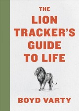 Lion Tracker's Guide To Life - Boyd Varty, Varty - ISBN: 9780358099772