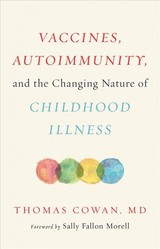 Vaccines, Autoimmunity, And The Changing Nature Of Childhood Illness - Cowan, Thomas - ISBN: 9781603587778