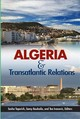 Algeria And Transatlantic Relations - Toperich, Sasha (EDT)/ Boukaila, Samy (EDT)/ Ivanovic, Tea (EDT) - ISBN: 9780990772149