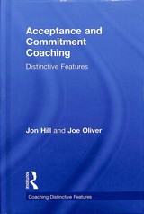 Acceptance And Commitment Coaching - Hill, Jon; Oliver, Joe - ISBN: 9781138564978