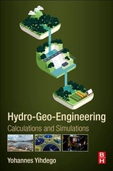 Hydro-geo-engineering - Yihdego, Yohannes (engineering Geologist, Consulting Hydrogeologist, Teacher Assistant And Honorary Adjunct, La Trobe University, Australia) - ISBN: 9780128139660