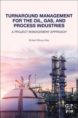 Turnaround Management for the Oil, Gas, and Process Industries - Hey, Robert Bruce - ISBN: 9780128174548