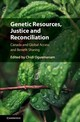 Genetic Resources, Justice And Reconciliation - Oguamanam, Chidi (EDT) - ISBN: 9781108470766