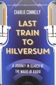 Last Train To Hilversum - Connelly, Charlie - ISBN: 9781408889992