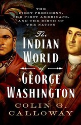 Indian World Of George Washington - Calloway, Colin G. (professor Of History And Native American Studies, Professor Of History And Native American Studies, Dartmouth College) - ISBN: 9780190056698