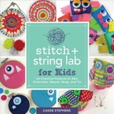 Stitch And String Lab For Kids - Stephens, Cassie - ISBN: 9781631597367