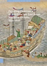 Picturing Commerce in and from the East Asian Maritime Circuits, 1550-1800 - ISBN: 9789048535446