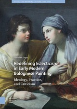 Redefining Eclecticism in Early Modern Bolognese Painting - Daniel  Unger - ISBN: 9789048537259