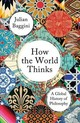 How The World Thinks - Baggini, Julian - ISBN: 9781783782307