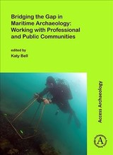 Bridging The Gap In Maritime Archaeology: Working With Professional And Public Communities - Bell, Katy (EDT) - ISBN: 9781789690859