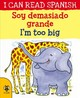 Soy Demasiado Grande / I'm Too Big - Morton, Lone - ISBN: 9781911509684