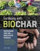 Gardening With Biochar: Supercharge Your Soil With Bioactivated Charcoal - Cox, ,jeff - ISBN: 9781612129556