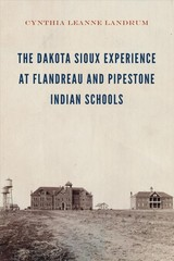 Dakota Sioux Experience At Flandreau And Pipestone Indian Schools - Landrum, Cynthia Leanne - ISBN: 9781496212078