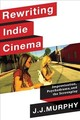 Rewriting Indie Cinema - Murphy, J. J. - ISBN: 9780231191975