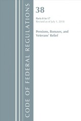 Code Of Federal Regulations, Title 38 Pensions, Bonuses And Veterans' Relief 0-17, Revised As Of July 1, 2018 - Office Of The Federal Register (u.s.) - ISBN: 9781641431446