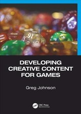 Developing Creative Content For Games - Johnson, Greg (savannah College Of Art And Design, Georgia, Usa) - ISBN: 9781498777667