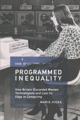 Programmed Inequality - Hicks, Marie L. (assistant Professor Of History Of Technology, Illinois Institute Of Technology) - ISBN: 9780262535182