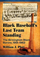 Black Baseball's Last Team Standing - Plott, William J. - ISBN: 9781476677880