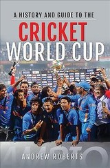 History & Guide To The Cricket World Cup - Roberts, Andrew - ISBN: 9781526753618