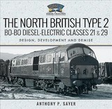 North British Type 2 Bo-bo Diesel-electric Classes 21 & 29 - P, Sayer, Anthony - ISBN: 9781526742773