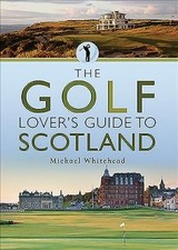Golf Lover's Guide To Scotland - Whitehead, Michael - ISBN: 9781526733771