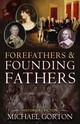 Forefathers & Founding Fathers - Gorton, Michael - ISBN: 9781612542720