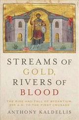 Streams Of Gold, Rivers Of Blood - Kaldellis, Anthony (professor Of Greek And Latin, Professor Of Greek And Latin, Ohio State University) - ISBN: 9780190053208