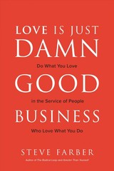 Love Is Just Damn Good Business: Do What You Love In The Service Of People Who Love What You Do - Farber, Steve - ISBN: 9781260441222