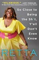 So Close To Being The Sh*t, Y'all Don't Even Know - Retta (COR) - ISBN: 9781250109712